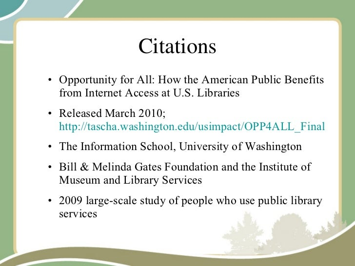 Citations <ul><ul><li>Opportunity for All: How the American Public Benefits from Internet Access at U.S. Libraries </li></...