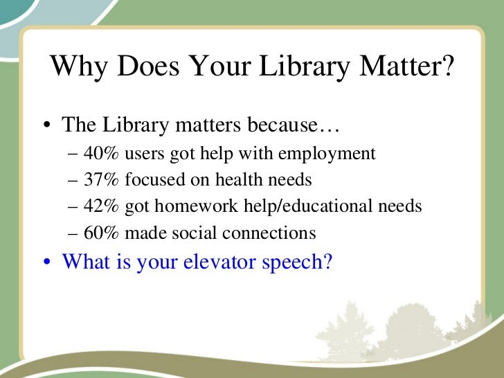Why Does Your Library Matter? <ul><li>The Library matters because… </li></ul><ul><ul><li>40% users got help with employmen...