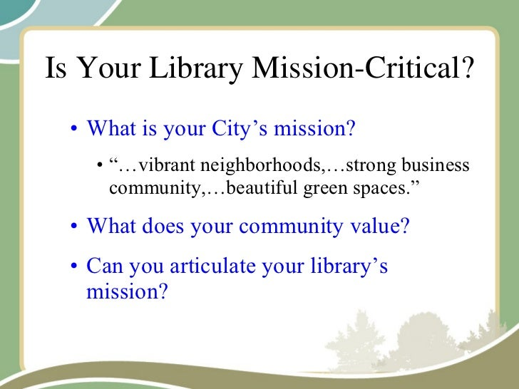 """Is Your Library Mission-Critical? <ul><ul><li>What is your City's mission? </li></ul></ul><ul><ul><ul><li>""""… vibrant neigh..."""