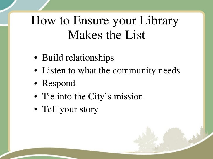 How to Ensure your Library  Makes the List <ul><li>Build relationships </li></ul><ul><li>Listen to what the community need...