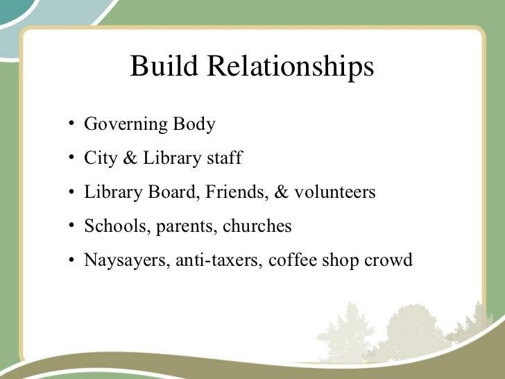 Build Relationships <ul><ul><li>Governing Body </li></ul></ul><ul><ul><li>City & Library staff  </li></ul></ul><ul><ul><li...