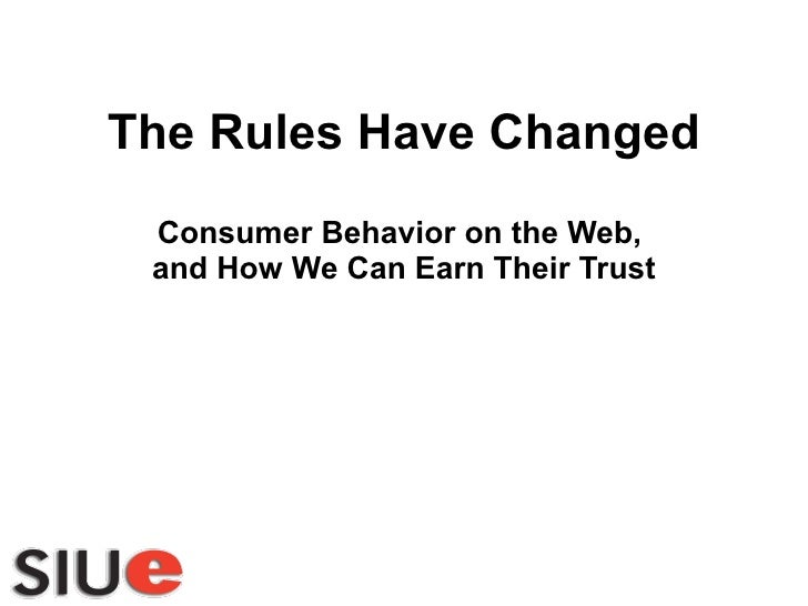 The Rules Have Changed Consumer Behavior on the Web,  and How We Can Earn Their Trust