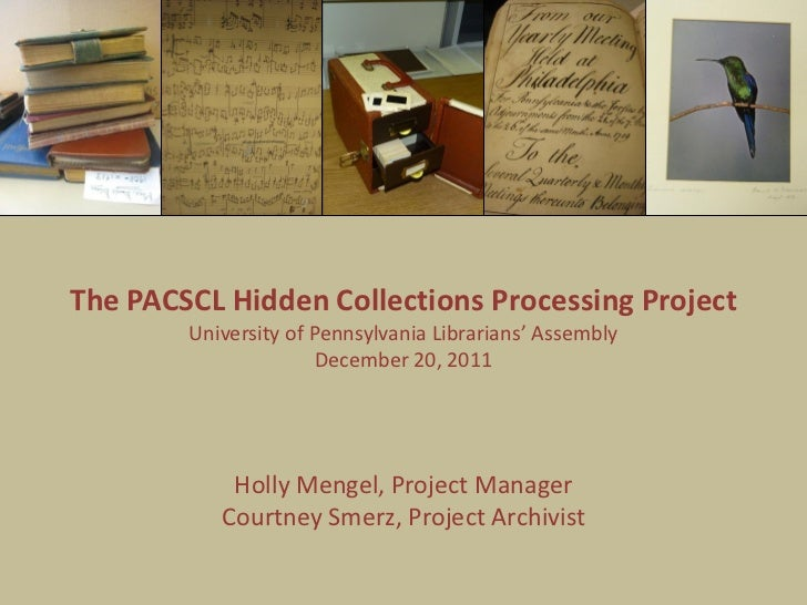The PACSCL Hidden Collections Processing Project        University of Pennsylvania Librarians' Assembly                   ...