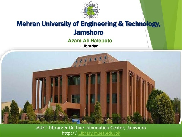 Mehran University of Engineering & Technology, Jamshoro Azam Ali Halepoto Librarian MUET Library & On-line Information Cen...