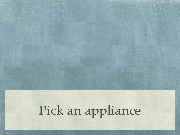 Pick an appliance