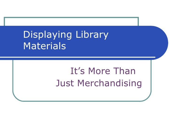 Displaying Library Materials It's More Than  Just Merchandising