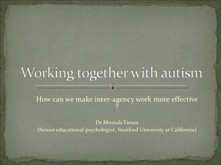 How can we make inter-agency work more effective ? Dr Mostafa Ewees (Senior educational psychologist, Stanford University ...