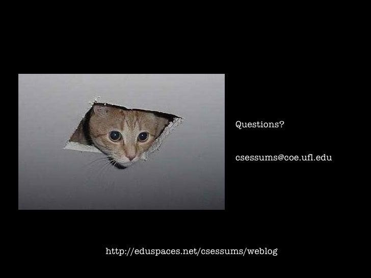 Questions? [email_address] http://eduspaces.net/csessums/weblog