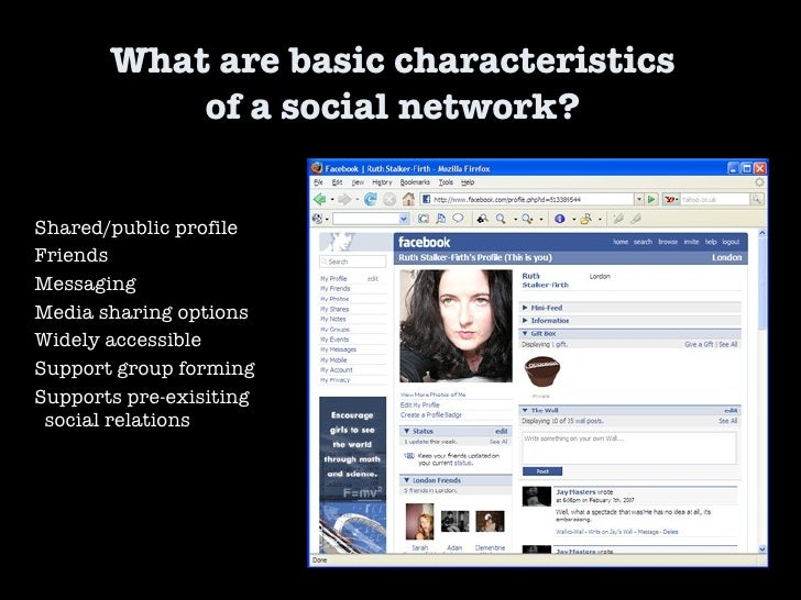 What are basic characteristics  of a social network?  Shared/public profile Friends Messaging Media sharing options Widely...