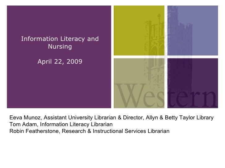 Information Literacy and Nursing April 22, 2009 Eeva Munoz, Assistant University Librarian & Director, Allyn & Betty Taylo...