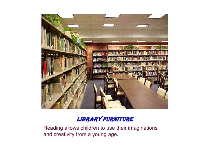 LIBRARY FURNITUREReading allows children to use their imaginationsand creativity from a young age.