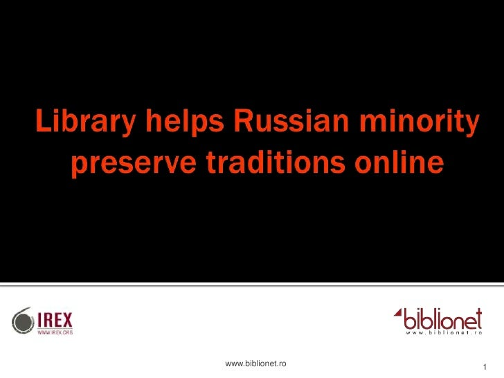 Library helps Russian minority preserve traditions online<br />www.biblionet.ro<br />1<br />