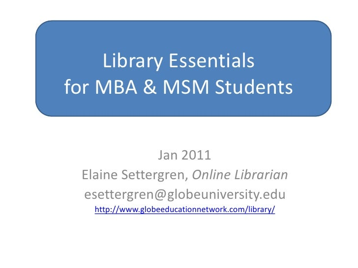 Library Tour for MBA Students<br />Oct 2009<br />Elaine Settergren – Online Librarian<br />esettergren@globeuniversity.edu...