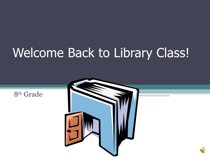 Welcome Back to Library Class! 8 th  Grade