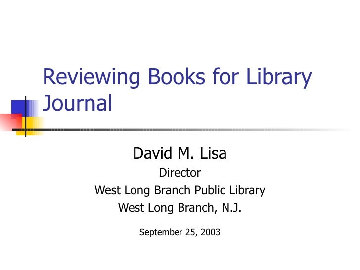Reviewing Books for LibraryJournal           David M. Lisa                Director     West Long Branch Public Library    ...