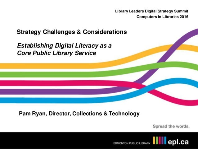 Library Leaders Digital Strategy Summit Computers in Libraries 2016 Strategy Challenges & Considerations Establishing Digi...