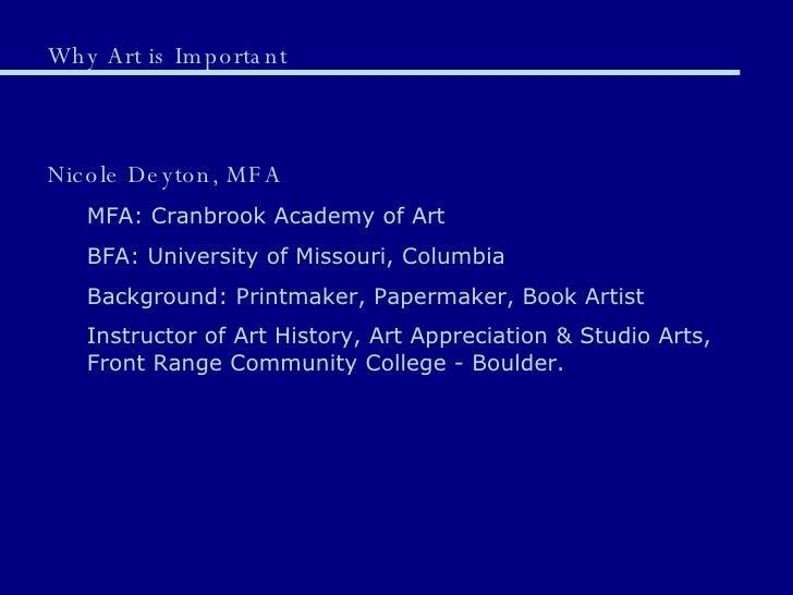Why Art is Important <ul><li>Nicole Deyton, MFA </li></ul><ul><ul><li>MFA: Cranbrook Academy of Art </li></ul></ul><ul><ul...