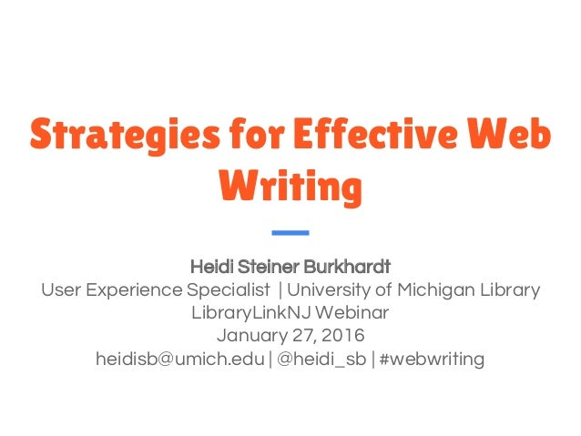 Strategies for Effective Web Writing Heidi Steiner Burkhardt User Experience Specialist   University of Michigan Library L...
