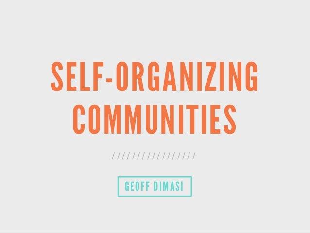 SELF-ORGANIZING COMMUNITIES / / / / / / / / / / / / / / / / / GEOFF DIMASI