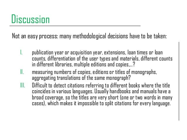 Discussion Not an easy process: many methodological decisions have to be taken: I. publication year or acquisition year, e...