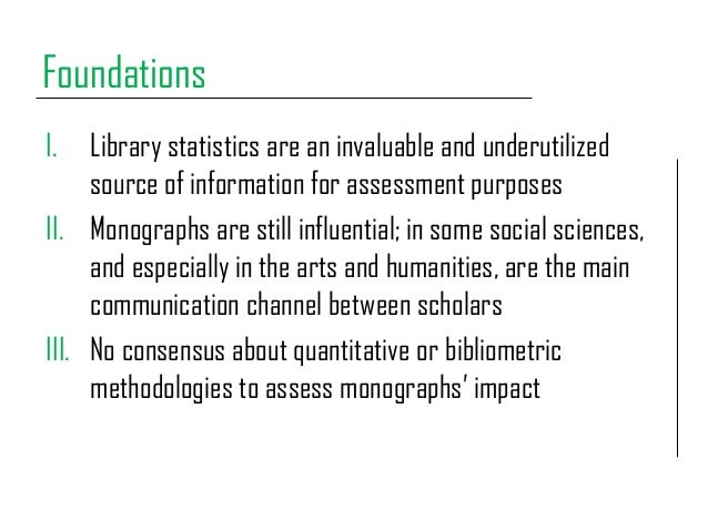 Foundations I. Library statistics are an invaluable and underutilized source of information for assessment purposes II. Mo...