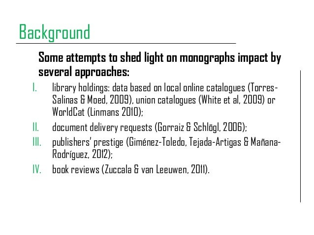 Background Some attempts to shed light on monographs impact by several approaches: I. library holdings: data based on loca...