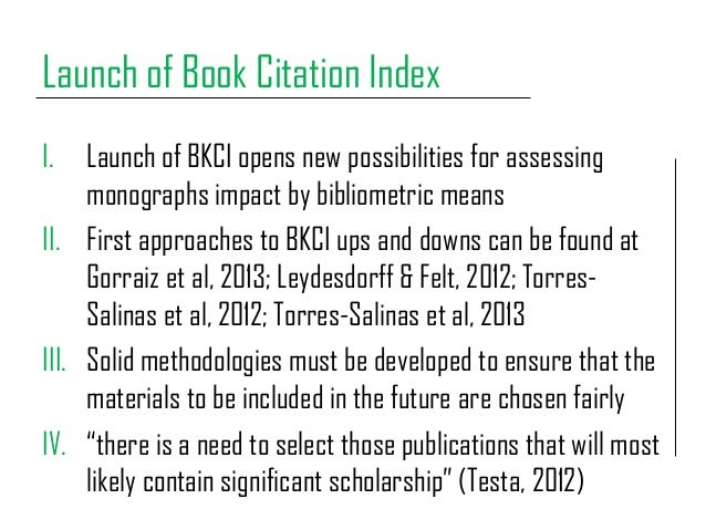 Launch of Book Citation Index I. Launch of BKCI opens new possibilities for assessing monographs impact by bibliometric me...