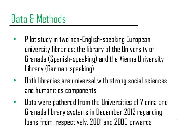 Data & Methods • Pilot study in two non-English-speaking European university libraries: the library of the University of G...