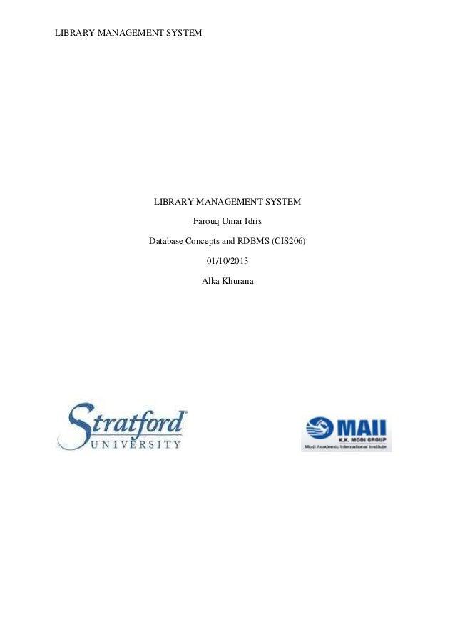 LIBRARY MANAGEMENT SYSTEM LIBRARY MANAGEMENT SYSTEM Farouq Umar Idris Database Concepts and RDBMS (CIS206) 01/10/2013 Alka...