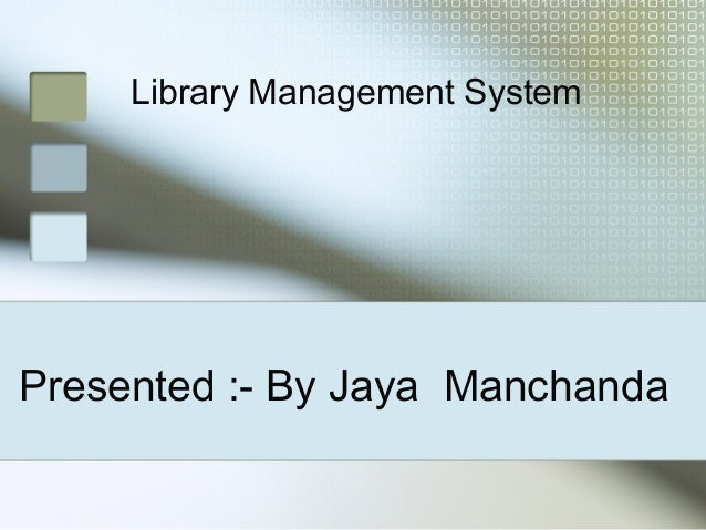 Presented :- By Jaya ManchandaLibrary Management System