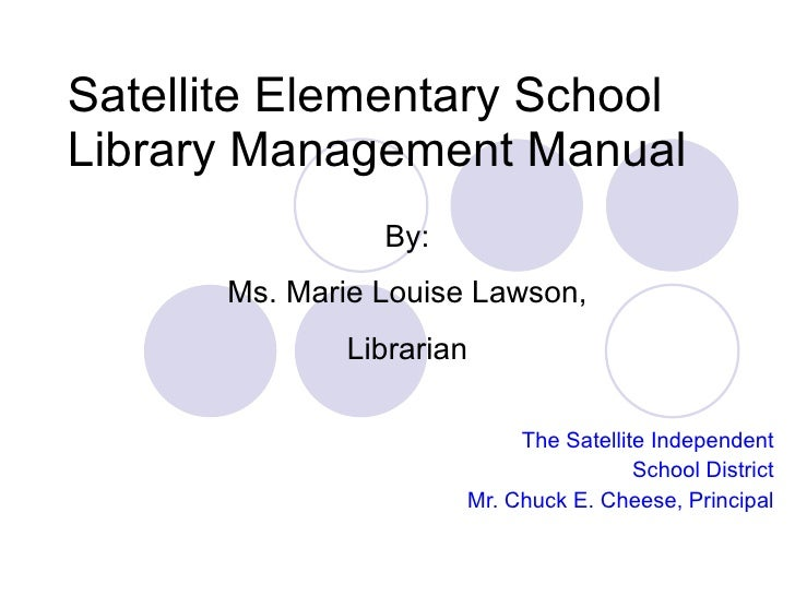 Satellite Elementary School Library Management Manual                 By:       Ms. Marie Louise Lawson,              Libr...