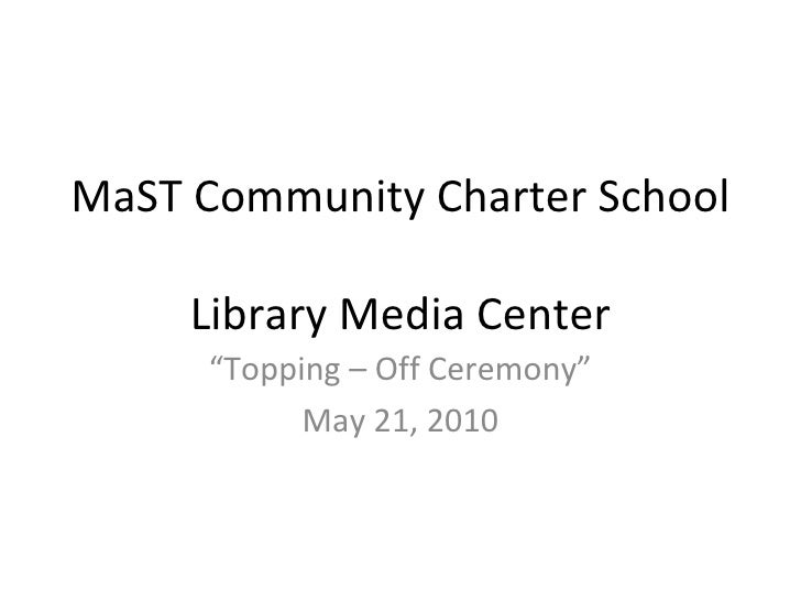"""MaST Community Charter School  Library Media Center """" Topping – Off Ceremony"""" May 21, 2010"""