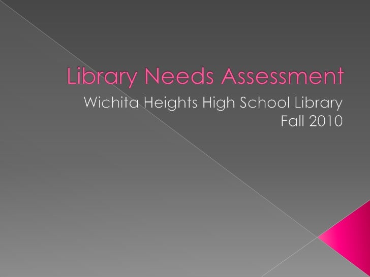 Library Needs Assessment<br />Wichita Heights High School Library<br />Fall 2010<br />