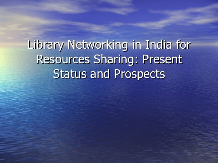 Library Networking in India for Resources Sharing: Present Status and Prospects