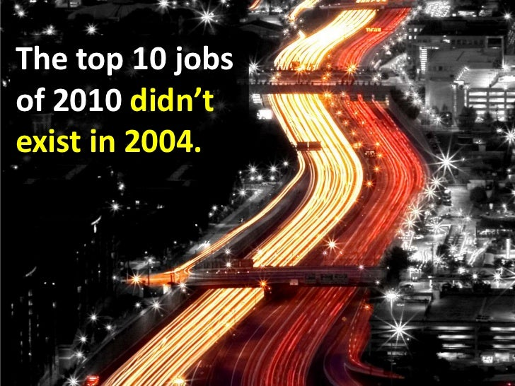 The top 10 jobs <br />of 2010 didn't <br />exist in 2004.<br />