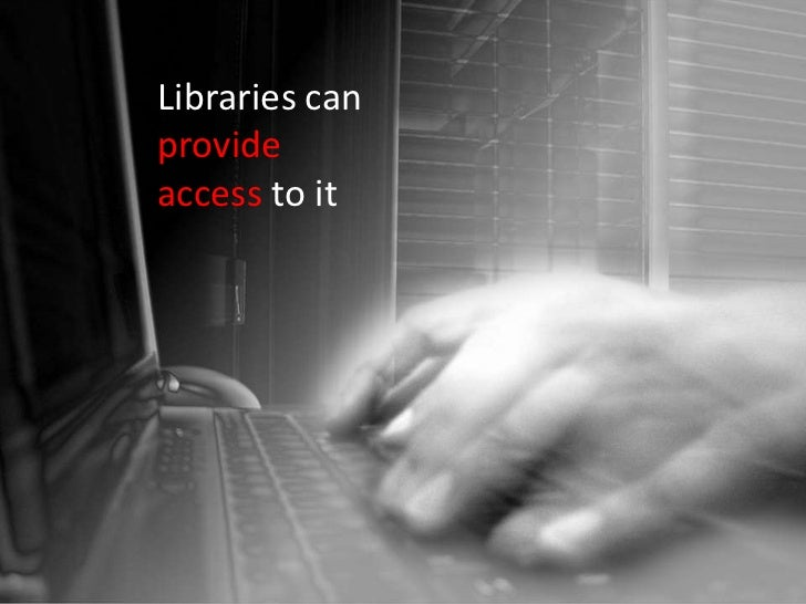 Libraries can <br />provide accessto it<br />