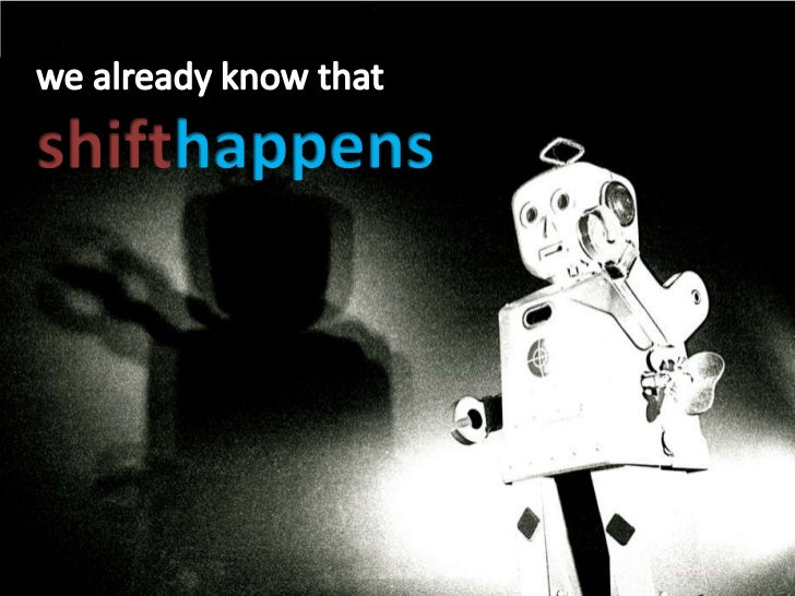 We already know Shift Happens<br />we already know that <br />shifthappens<br />