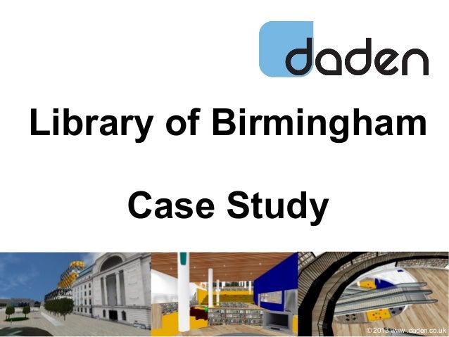 Library of Birmingham Case Study © 2013 www .daden.co.uk