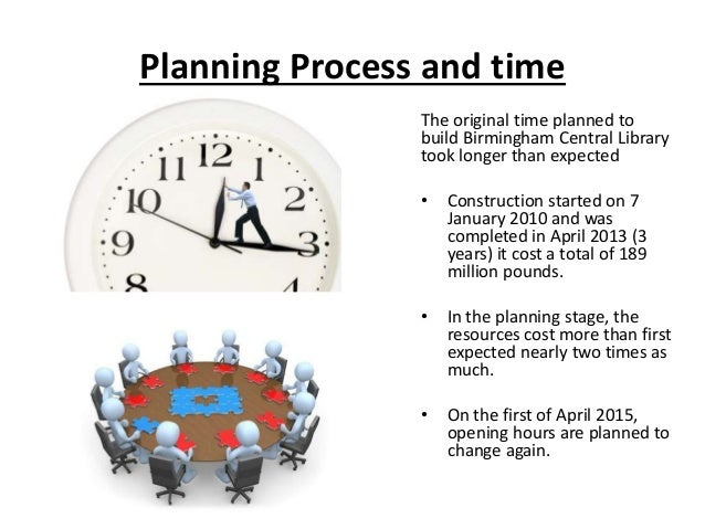 Planning Process and time The original time planned to build Birmingham Central Library took longer than expected • Constr...