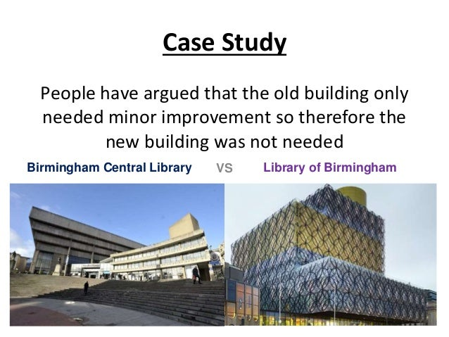 Case Study People have argued that the old building only needed minor improvement so therefore the new building was not ne...