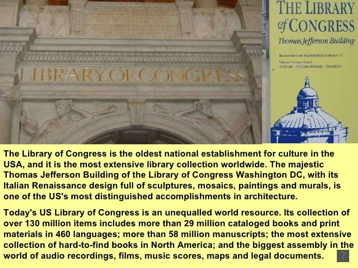 The Library of Congress is the oldest national establishment for culture in the USA, and it is the most extensive library ...
