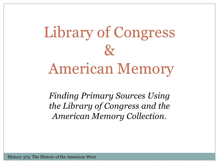 Library of Congress& American Memory<br />Finding Primary Sources Using the Library of Congress and the American Memory Co...