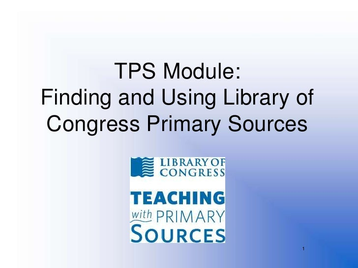 TPS Module:Finding and Using Library ofCongress Primary Sources                          1