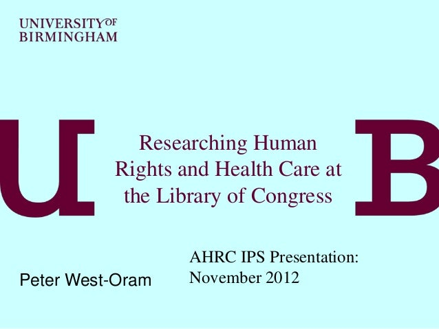 Researching Human          Rights and Health Care at           the Library of Congress                  AHRC IPS Presentat...