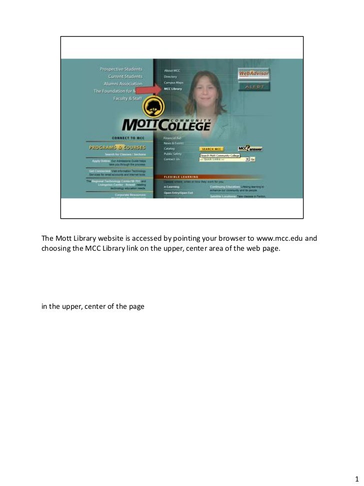 The Mott Library website is accessed by pointing your browser to www.mcc.edu andchoosing the MCC Library link on the upper...