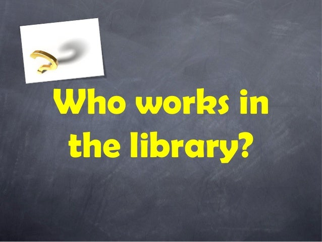 Who Works Inthe Library