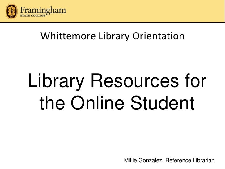 Whittemore Library Orientation<br />Library Resources for the Online Student<br />Millie Gonzalez, Reference Librarian<br />
