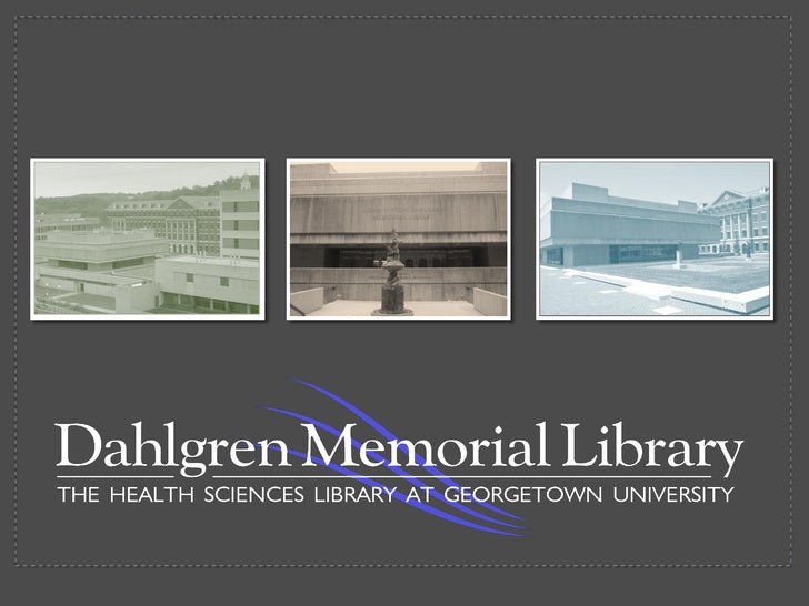 OUR MISSION      Dahlgren Library acquires,     organizes, and provides access     to information services and     resourc...
