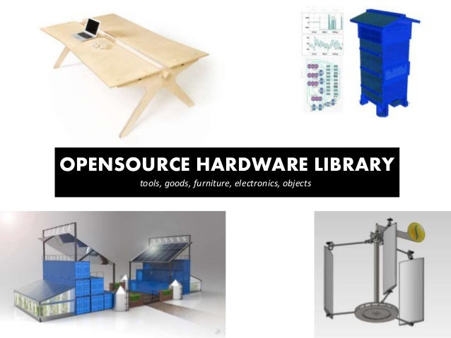 OPENSOURCE HARDWARE LIBRARY tools, goods, furniture, electronics, objects
