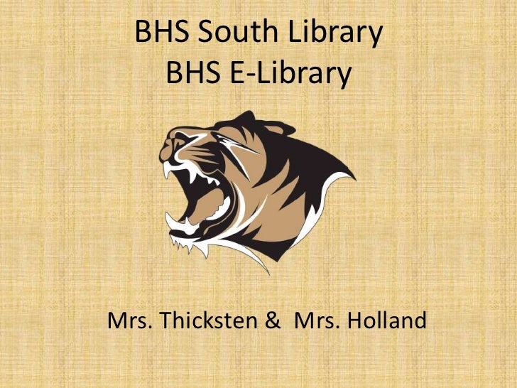 BHS South Library    BHS E-LibraryMrs. Thicksten & Mrs. Holland